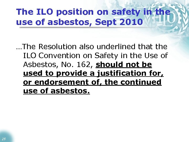 The ILO position on safety in the use of asbestos, Sept 2010 …The Resolution
