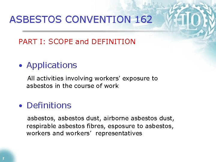 ASBESTOS CONVENTION 162 PART I: SCOPE and DEFINITION • Applications All activities involving workers'