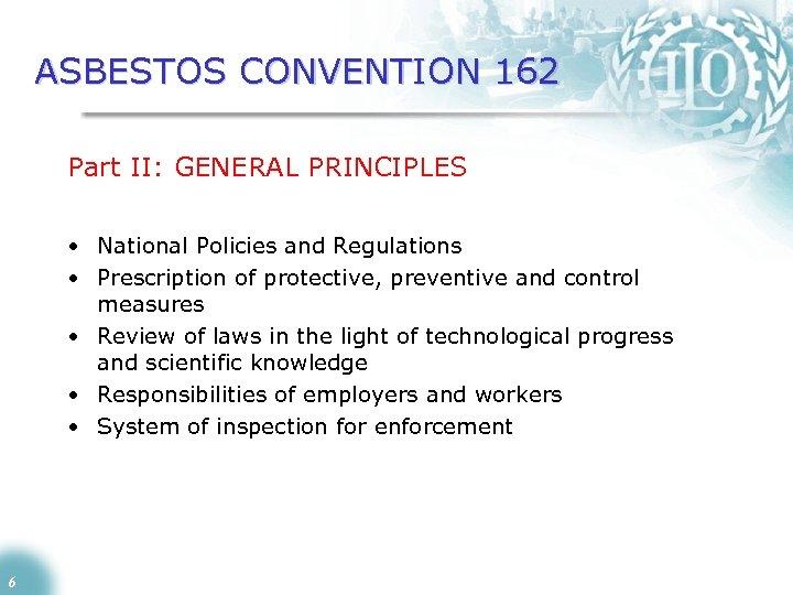 ASBESTOS CONVENTION 162 Part II: GENERAL PRINCIPLES • National Policies and Regulations • Prescription