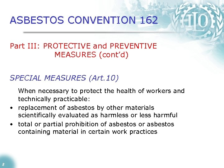 ASBESTOS CONVENTION 162 Part III: PROTECTIVE and PREVENTIVE MEASURES (cont'd) SPECIAL MEASURES (Art. 10)