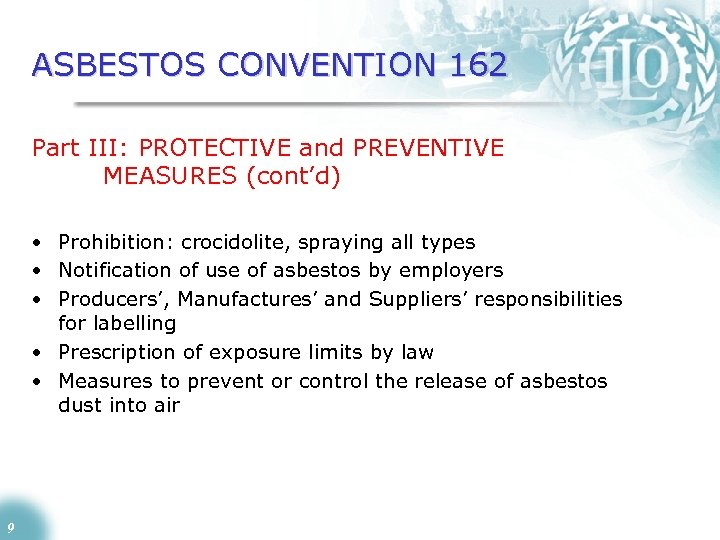 ASBESTOS CONVENTION 162 Part III: PROTECTIVE and PREVENTIVE MEASURES (cont'd) • Prohibition: crocidolite, spraying