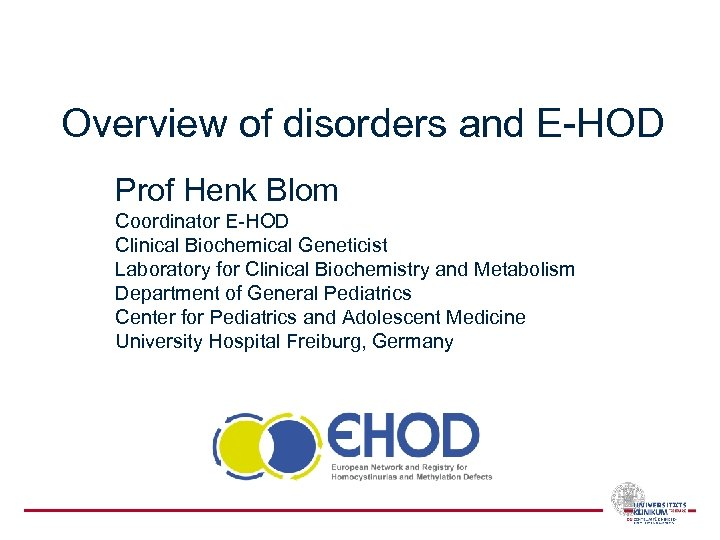 Overview of disorders and E-HOD Prof Henk Blom Coordinator E-HOD Clinical Biochemical Geneticist Laboratory