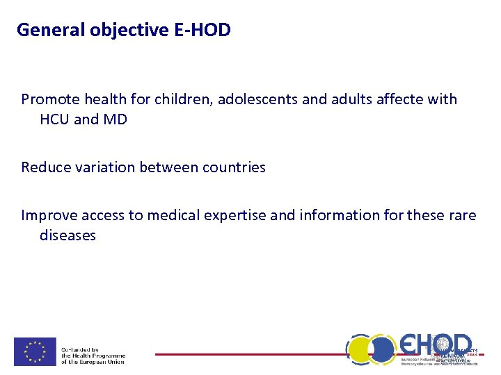 General objective E-HOD Promote health for children, adolescents and adults affecte with HCU and