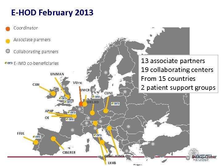 E-HOD February 2013 Coordinator Associate partners Collaborating partners E-IMD co-beneficiaries UNIMAN VUmc CUH UMCR