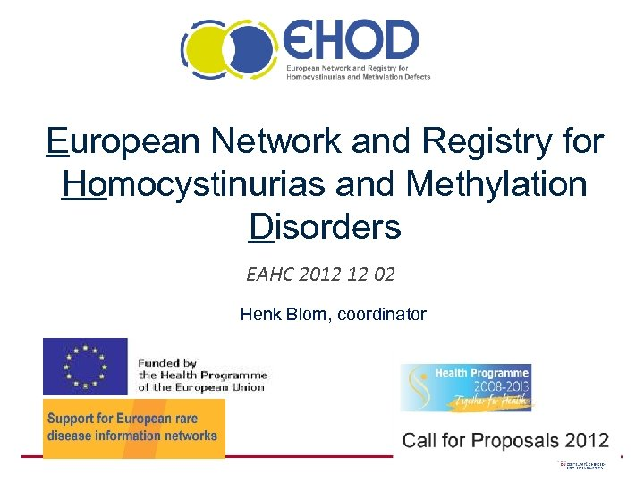 European Network and Registry for Homocystinurias and Methylation Disorders EAHC 2012 12 02 Henk