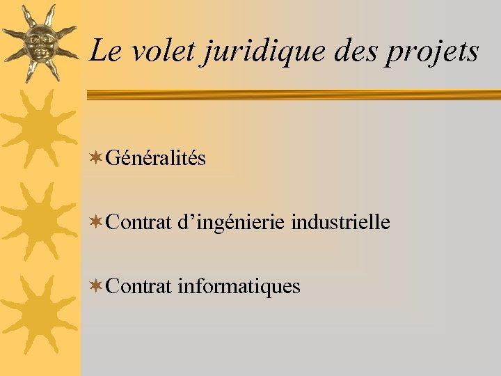 Le volet juridique des projets ¬Généralités ¬Contrat d'ingénierie industrielle ¬Contrat informatiques