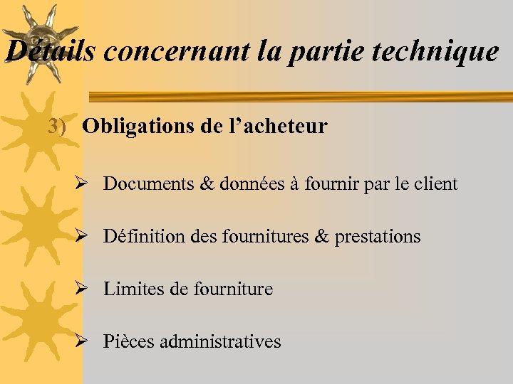 Détails concernant la partie technique 3) Obligations de l'acheteur Ø Documents & données à
