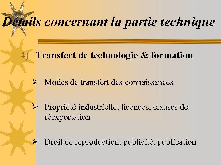 Détails concernant la partie technique 4) Transfert de technologie & formation Ø Modes de