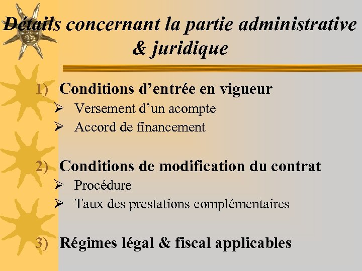 Détails concernant la partie administrative & juridique 1) Conditions d'entrée en vigueur Ø Versement