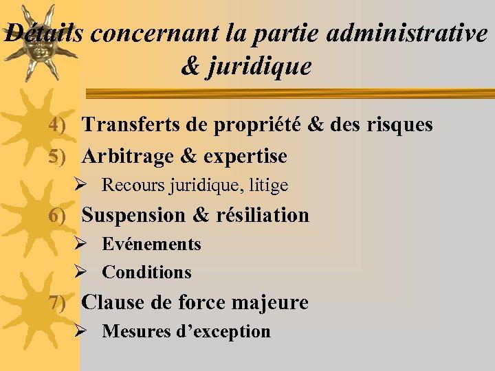Détails concernant la partie administrative & juridique 4) Transferts de propriété & des risques
