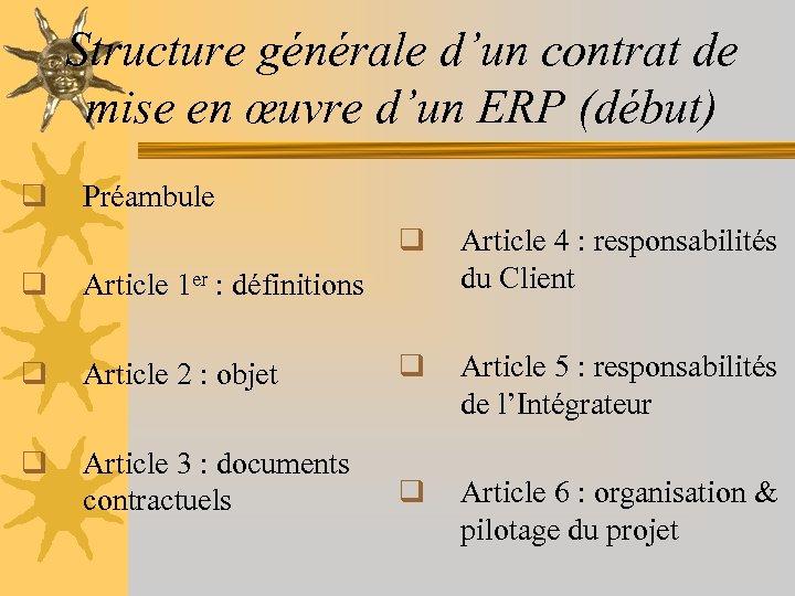 Structure générale d'un contrat de mise en œuvre d'un ERP (début) q Préambule q
