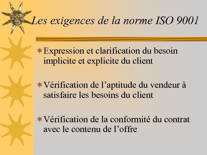 Les exigences de la norme ISO 9001 ¬Expression et clarification du besoin implicite et