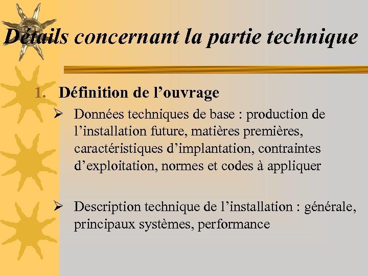 Détails concernant la partie technique 1. Définition de l'ouvrage Ø Données techniques de base