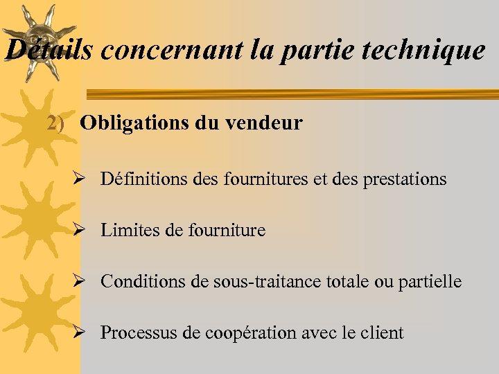 Détails concernant la partie technique 2) Obligations du vendeur Ø Définitions des fournitures et