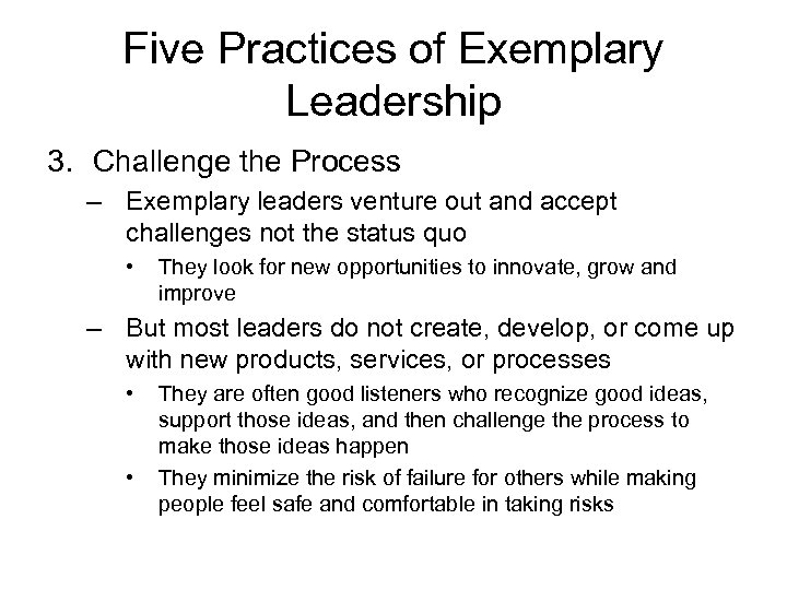 Five Practices of Exemplary Leadership 3. Challenge the Process – Exemplary leaders venture out