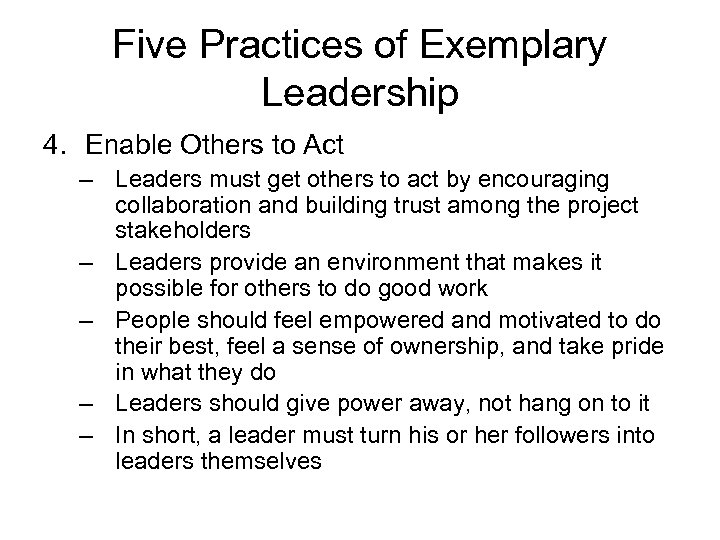 Five Practices of Exemplary Leadership 4. Enable Others to Act – Leaders must get