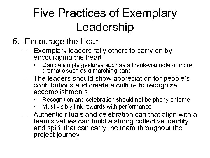 Five Practices of Exemplary Leadership 5. Encourage the Heart – Exemplary leaders rally others