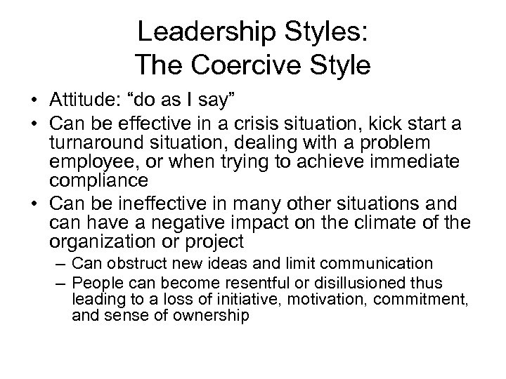 """Leadership Styles: The Coercive Style • Attitude: """"do as I say"""" • Can be"""