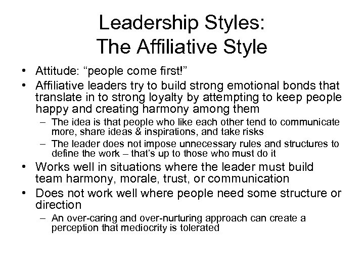 """Leadership Styles: The Affiliative Style • Attitude: """"people come first!"""" • Affiliative leaders try"""