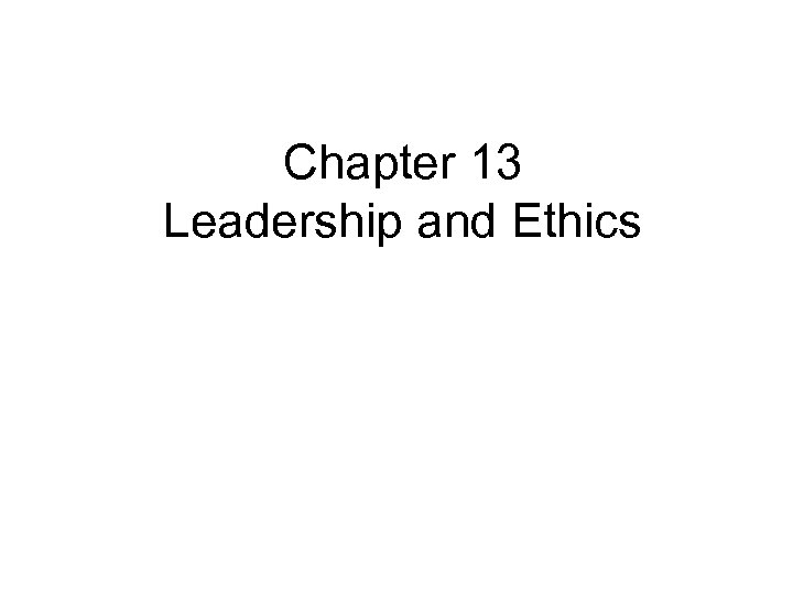 Chapter 13 Leadership and Ethics