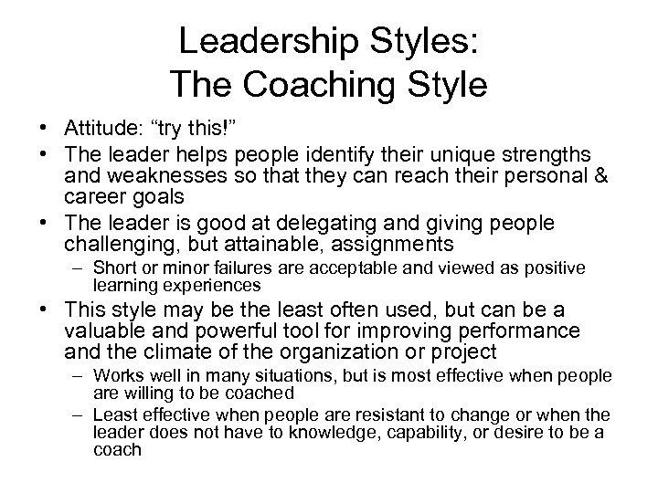 """Leadership Styles: The Coaching Style • Attitude: """"try this!"""" • The leader helps people"""