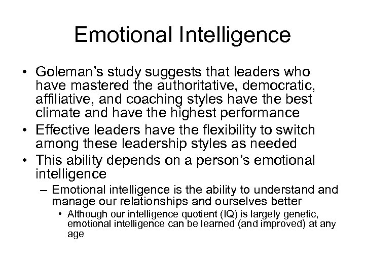 Emotional Intelligence • Goleman's study suggests that leaders who have mastered the authoritative, democratic,