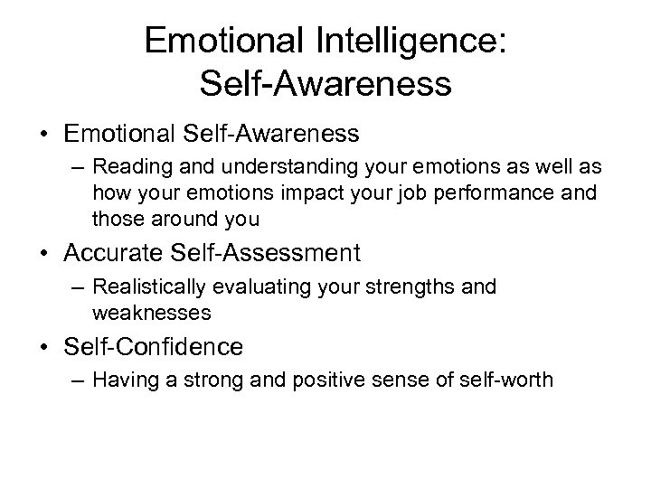 Emotional Intelligence: Self-Awareness • Emotional Self-Awareness – Reading and understanding your emotions as well