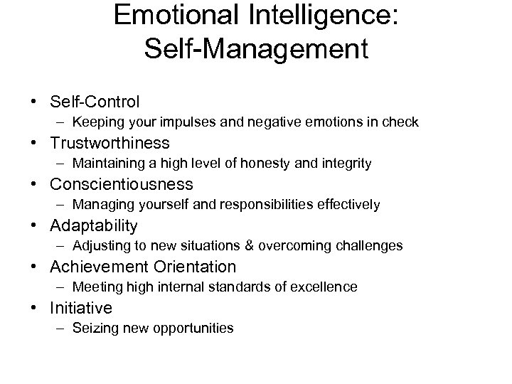 Emotional Intelligence: Self-Management • Self-Control – Keeping your impulses and negative emotions in check