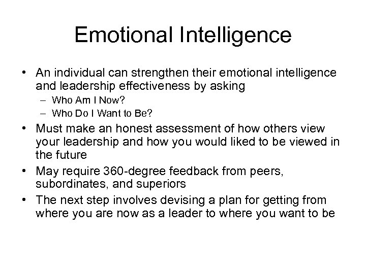 Emotional Intelligence • An individual can strengthen their emotional intelligence and leadership effectiveness by