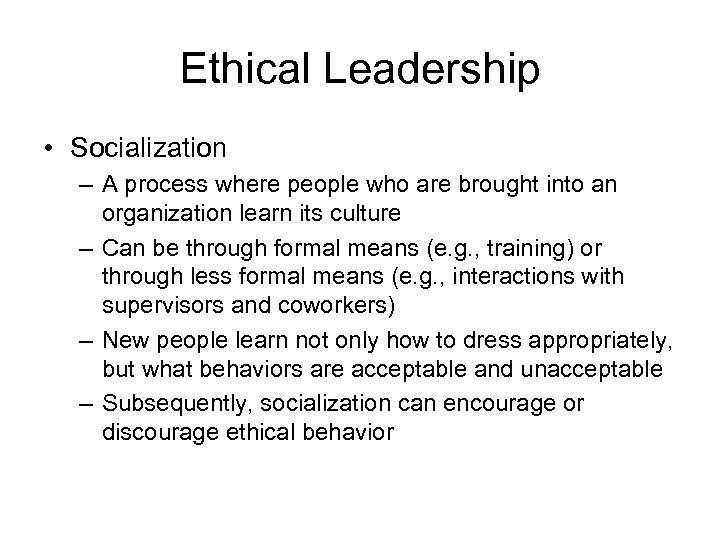 Ethical Leadership • Socialization – A process where people who are brought into an