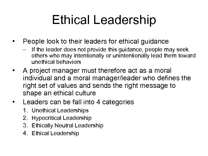 Ethical Leadership • People look to their leaders for ethical guidance – If the