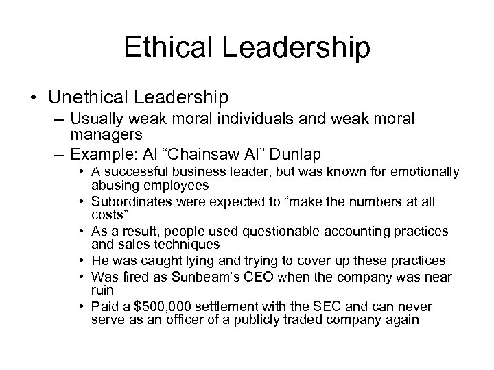 Ethical Leadership • Unethical Leadership – Usually weak moral individuals and weak moral managers