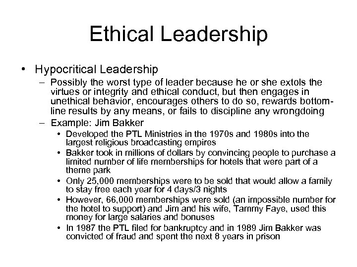 Ethical Leadership • Hypocritical Leadership – Possibly the worst type of leader because he