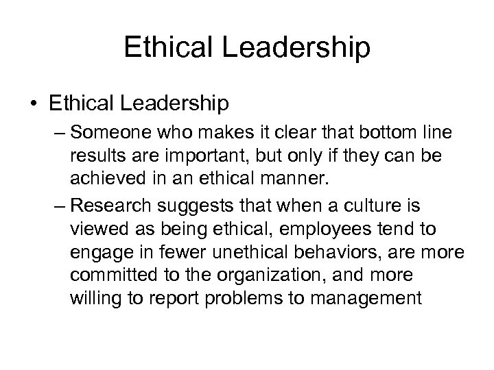 Ethical Leadership • Ethical Leadership – Someone who makes it clear that bottom line