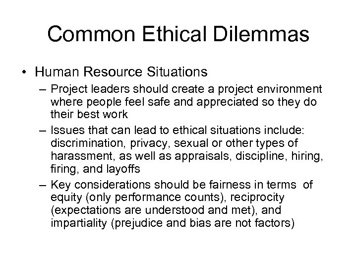 Common Ethical Dilemmas • Human Resource Situations – Project leaders should create a project