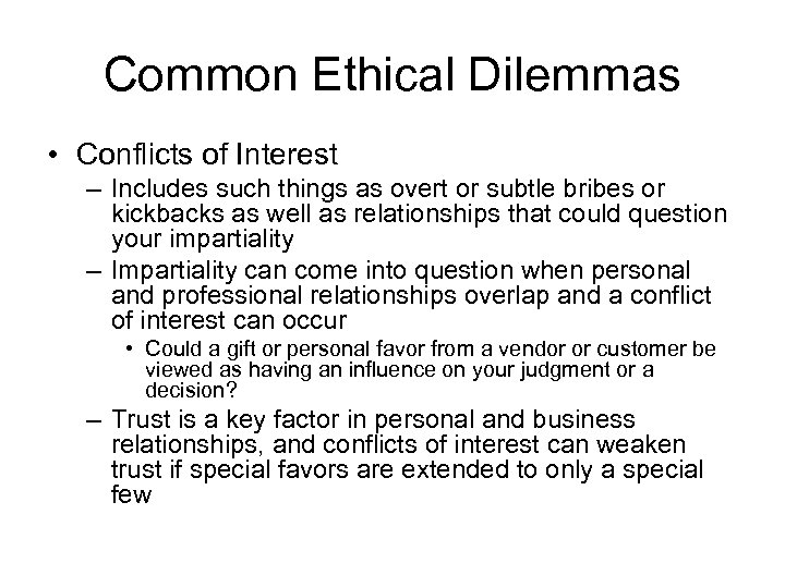 Common Ethical Dilemmas • Conflicts of Interest – Includes such things as overt or