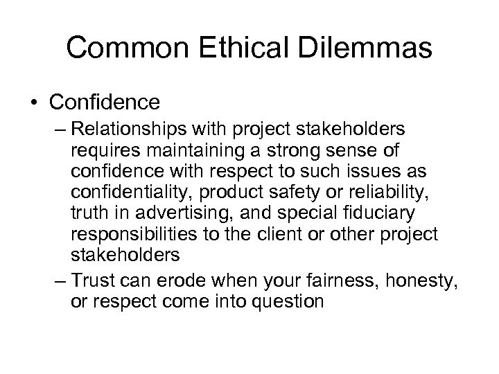 Common Ethical Dilemmas • Confidence – Relationships with project stakeholders requires maintaining a strong