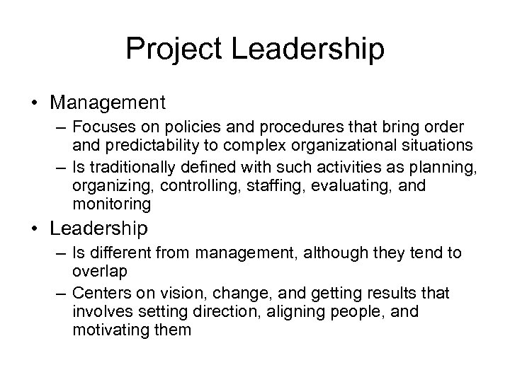 Project Leadership • Management – Focuses on policies and procedures that bring order and