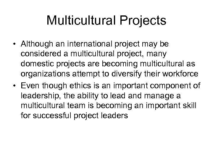 Multicultural Projects • Although an international project may be considered a multicultural project, many