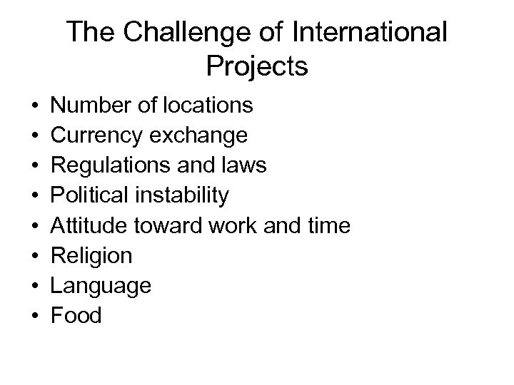 The Challenge of International Projects • • Number of locations Currency exchange Regulations and