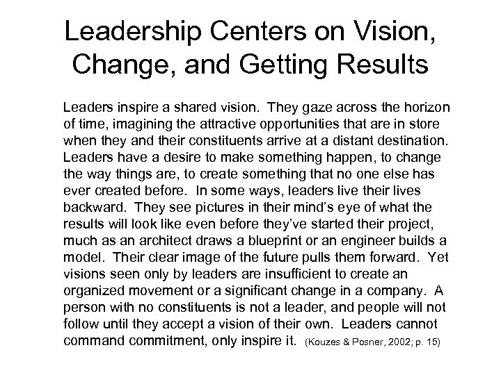 Leadership Centers on Vision, Change, and Getting Results Leaders inspire a shared vision. They