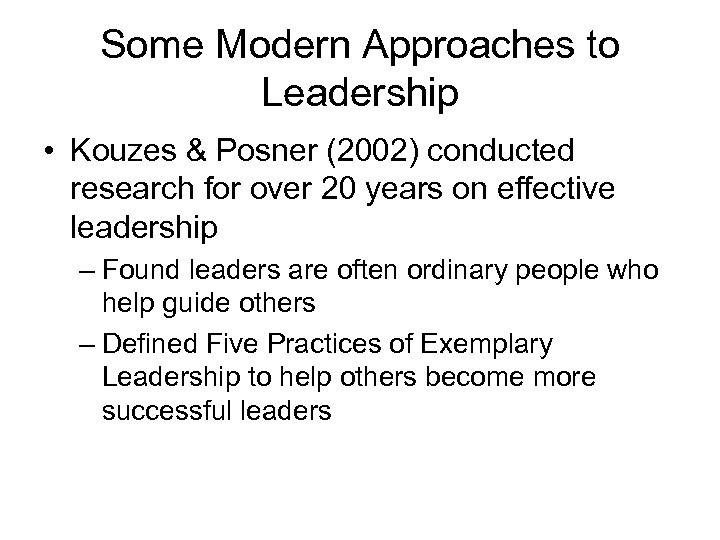 Some Modern Approaches to Leadership • Kouzes & Posner (2002) conducted research for over