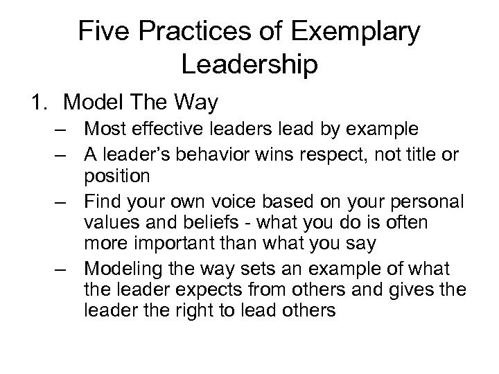Five Practices of Exemplary Leadership 1. Model The Way – Most effective leaders lead