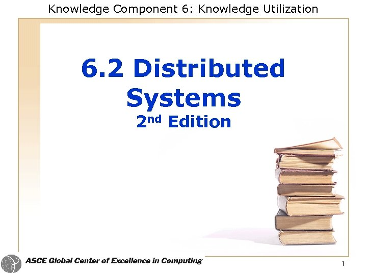 Knowledge Component 6: Knowledge Utilization 6. 2 Distributed Systems 2 nd Edition 1