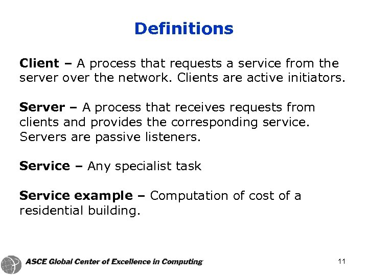 Definitions Client – A process that requests a service from the server over the