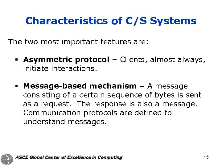 Characteristics of C/S Systems The two most important features are: § Asymmetric protocol –