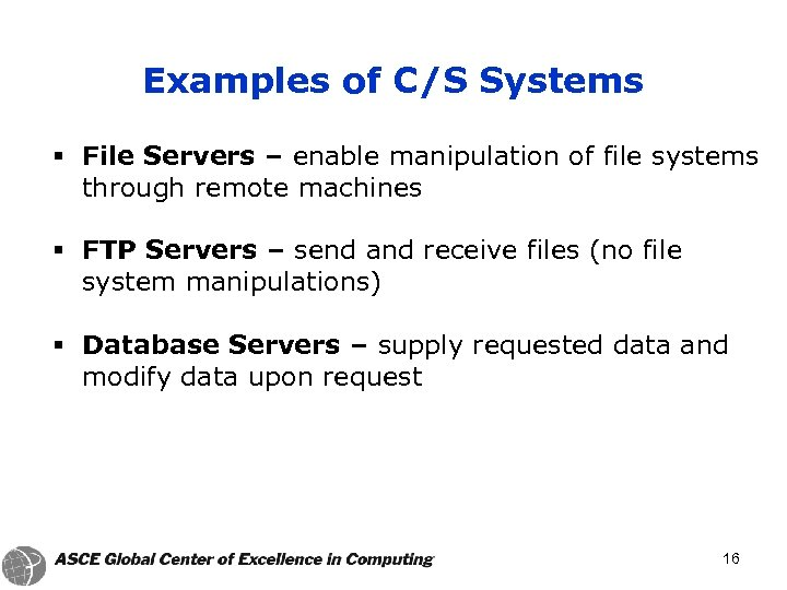 Examples of C/S Systems § File Servers – enable manipulation of file systems through