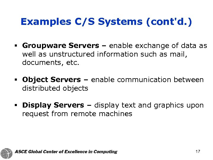Examples C/S Systems (cont'd. ) § Groupware Servers – enable exchange of data as