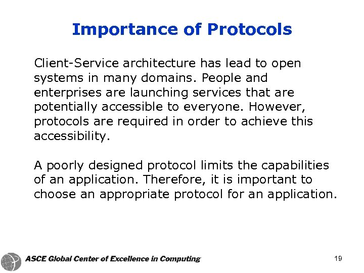 Importance of Protocols Client-Service architecture has lead to open systems in many domains. People