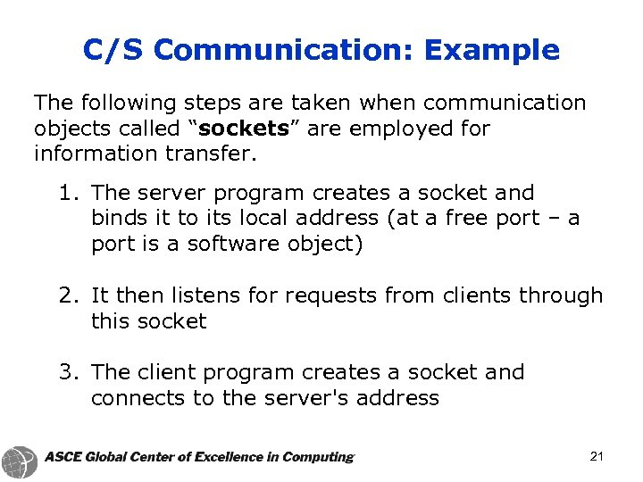 "C/S Communication: Example The following steps are taken when communication objects called ""sockets"" are"
